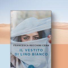 Il vestito di lino bianco di Francesca Recchini Cena. Incontro con l'autrice.