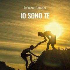 """E' uscito: """"IO SONO TE"""" di Roberto Pompei"""